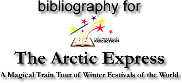 Bibliography for The Arctic Express - A Magical Train Tour of Winter Festivals of the World