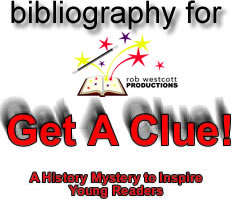 Bibliography for Get A Clue! A History Mystery to Inspire Young Readers